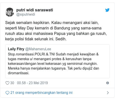 Twitter pesan oleh @siputriwidi: Sejak semalam kepikiran. Kalau menangani aksi lain, seperti May Day kemarin di Bandung yang sama-sama rusuh atau aksi mahasiswa Papua yang bahkan ga rusuh, kerja polisi tidak selunak ini. Sedih.