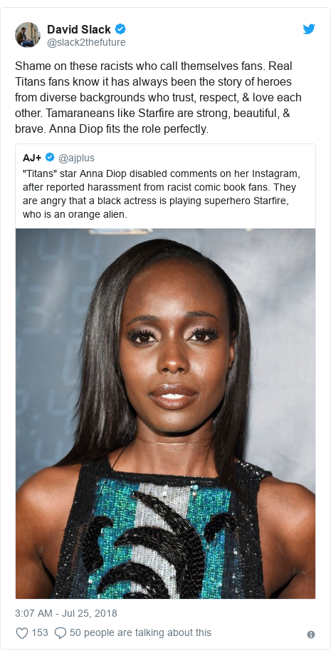 Twitter post by @slack2thefuture: Shame on these racists who call themselves fans. Real Titans fans know it has always been the story of heroes from diverse backgrounds who trust, respect, & love each other. Tamaraneans like Starfire are strong, beautiful, & brave. Anna Diop fits the role perfectly.
