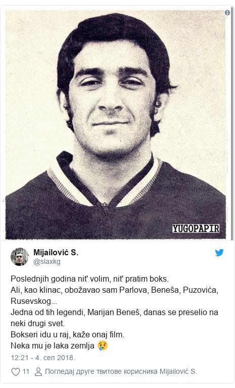 Twitter post by @slaxkg: Poslednjih godina nit' volim, nit' pratim boks.Ali, kao klinac, obožavao sam Parlova, Beneša, Puzovića, Rusevskog...Jedna od tih legendi, Marijan Beneš, danas se preselio na neki drugi svet.Bokseri idu u raj, kaže onaj film. Neka mu je laka zemlja 😢