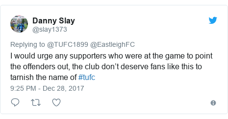 Twitter post by @slay1373: I would urge any supporters who were at the game to point the offenders out, the club don't deserve fans like this to tarnish the name of #tufc