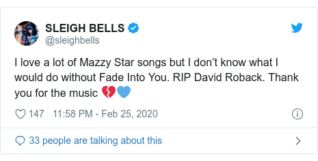 Twitter post by @sleighbells: I love a lot of Mazzy Star songs but I don't know what I would do without Fade Into You. RIP David Roback. Thank you for the music 💔💙