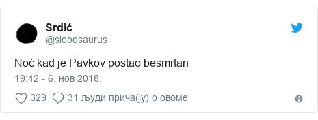 Twitter post by @slobosaurus: Noć kad je Pavkov postao besmrtan
