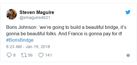 Twitter post by @smaguire4621: Boris Johnson  'we're going to build a beautiful bridge, it's gonna be beautiful folks. And France is gonna pay for it! #BorisBridge