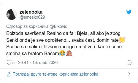 Twitter post by @smesko629: Epizoda savršena! Realno da fali Bjela, ali ako je zbog Senki onda je sve oprošteno... svaka čast, dominirate👏 Scena sa malim i bivšom mnogo emotivna, kao i scene smeha sa bratom Baćom😂🙊