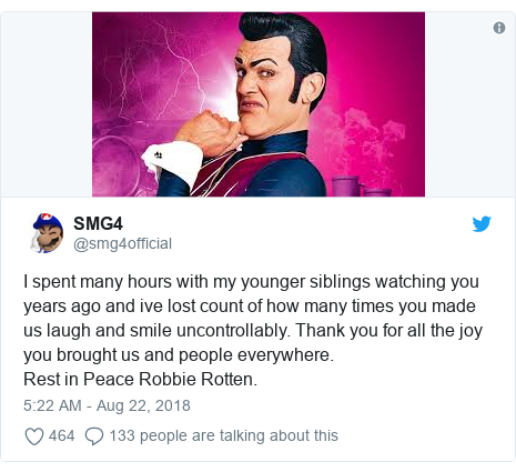 Twitter post by @smg4official: I spent many hours with my younger siblings watching you years ago and ive lost count of how many times you made us laugh and smile uncontrollably. Thank you for all the joy you brought us and people everywhere. Rest in Peace Robbie Rotten.