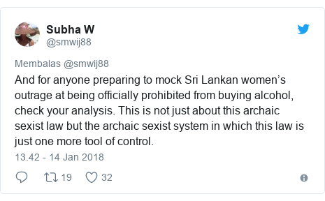Twitter pesan oleh @smwij88: And for anyone preparing to mock Sri Lankan women's outrage at being officially prohibited from buying alcohol, check your analysis. This is not just about this archaic sexist law but the archaic sexist system in which this law is just one more tool of control.