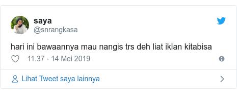 Twitter pesan oleh @snrangkasa: hari ini bawaannya mau nangis trs deh liat iklan kitabisa