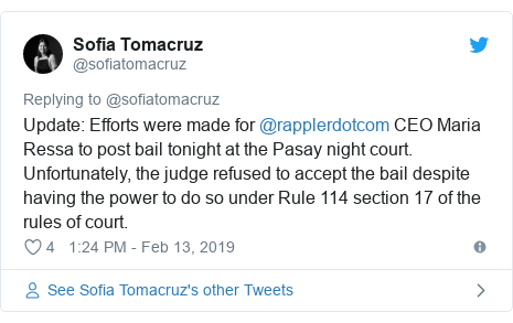 Twitter post by @sofiatomacruz: Update  Efforts were made for @rapplerdotcom CEO Maria Ressa to post bail tonight at the Pasay night court. Unfortunately, the judge refused to accept the bail despite having the power to do so under Rule 114 section 17 of the rules of court.