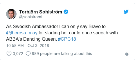 Twitter post by @sohlstromt: As Swedish Ambassador I can only say Bravo to @theresa_may for starting her conference speech with ABBA's Dancing Queen. #CPC18