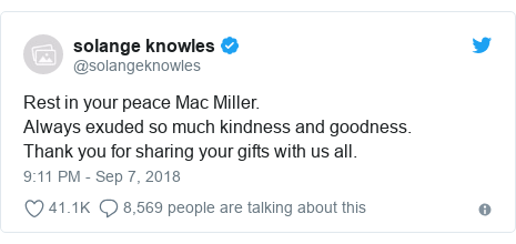 Twitter post by @solangeknowles: Rest in your peace Mac Miller. Always exuded so much kindness and goodness.  Thank you for sharing your gifts with us all.
