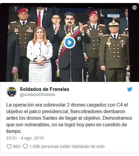 Publicación de Twitter por @soldadoDfranela: La operación era sobrevolar 2 drones cargados con C4 el objetivo el palco presidencial, francotiradores derribaron antes los drones Santes de llegar al objetivo. Demostramos que son vulnerables, no se logró hoy pero es cuestión de tiempo.