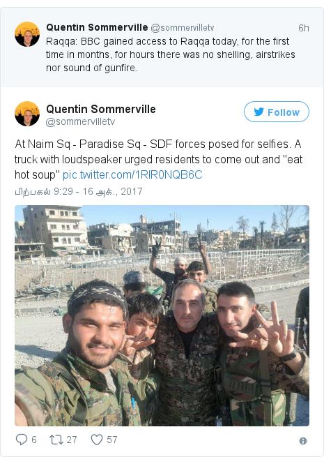 """டுவிட்டர் இவரது பதிவு @sommervilletv: At Naim Sq - Paradise Sq - SDF forces posed for selfies. A truck with loudspeaker urged residents to come out and """"eat hot soup"""""""