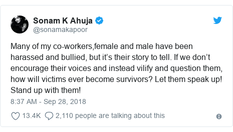 Twitter post by @sonamakapoor: Many of my co-workers,female and male have been harassed and bullied, but it's their story to tell. If we don't encourage their voices and instead vilify and question them, how will victims ever become survivors? Let them speak up! Stand up with them!