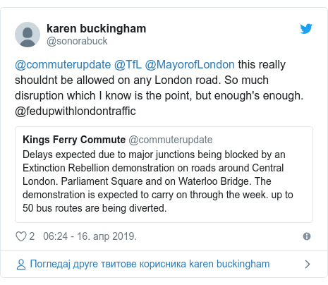 Twitter post by @sonorabuck: @commuterupdate @TfL @MayorofLondon this really shouldnt be allowed on any London road. So much disruption which I know is the point, but enough's enough. @fedupwithlondontraffic