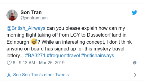 Twitter post by @sontrantuan: @British_Airways can you please explain how can my morning flight taking off from LCY to Dusseldorf land in Edinburgh 😅? While an interesting concept, I don't think anyone on board has signed up for this mystery travel lottery... #BA3271 #frequenttravel #britishairways