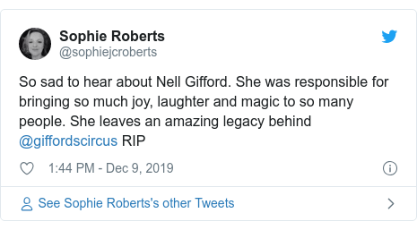 Twitter post by @sophiejcroberts: So sad to hear about Nell Gifford. She was responsible for bringing so much joy, laughter and magic to so many people. She leaves an amazing legacy behind @giffordscircus RIP