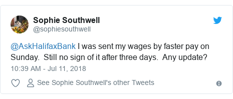 Twitter post by @sophiesouthwell: @AskHalifaxBank I was sent my wages by faster pay on Sunday.  Still no sign of it after three days.  Any update?