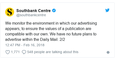 Twitter post by @southbankcentre: We monitor the environment in which our advertising appears, to ensure the values of a publication are compatible with our own. We have no future plans to advertise within the Daily Mail. 2/2