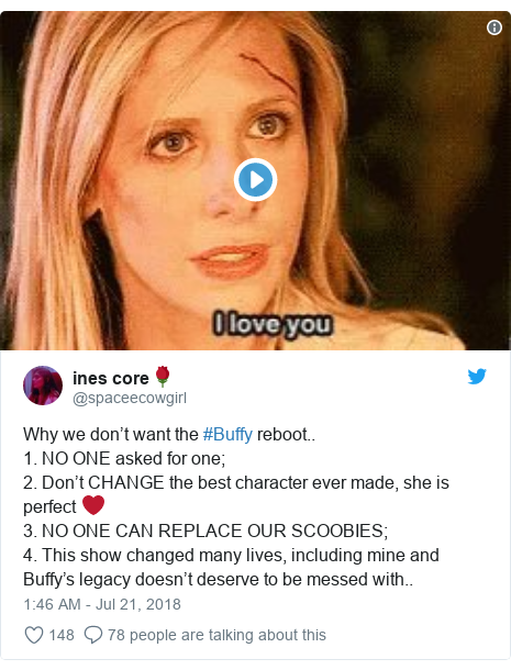 Twitter post by @spaceecowgirl: Why we don't want the #Buffy reboot.. 1. NO ONE asked for one;2. Don't CHANGE the best character ever made, she is perfect ❤️3. NO ONE CAN REPLACE OUR SCOOBIES;4. This show changed many lives, including mine and Buffy's legacy doesn't deserve to be messed with..