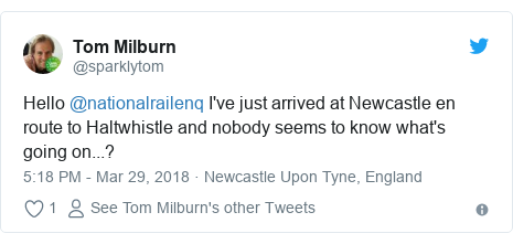 Twitter post by @sparklytom: Hello @nationalrailenq I've just arrived at Newcastle en route to Haltwhistle and nobody seems to know what's going on...?
