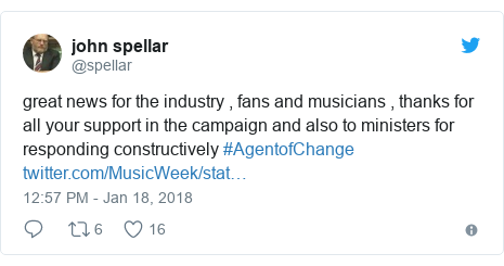 Twitter post by @spellar: great news for the industry , fans and musicians , thanks for all your support in the campaign and also to ministers for responding constructively #AgentofChange