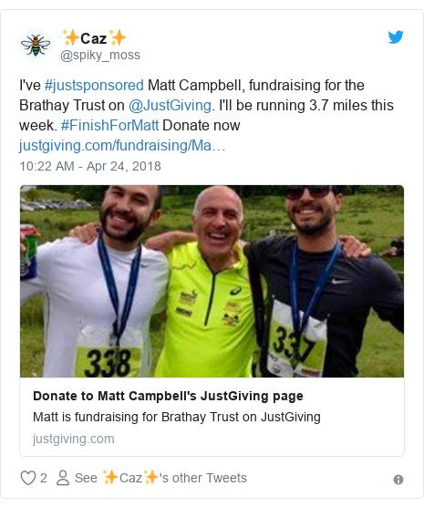 Twitter post by @spiky_moss: I've #justsponsored Matt Campbell, fundraising for the Brathay Trust on @JustGiving. I'll be running 3.7 miles this week. #FinishForMatt Donate now