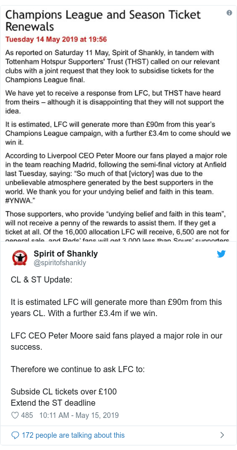 Twitter post by @spiritofshankly: CL & ST Update  It is estimated LFC will generate more than £90m from this years CL. With a further £3.4m if we win.LFC CEO Peter Moore said fans played a major role in our success.Therefore we continue to ask LFC to Subside CL tickets over £100Extend the ST deadline