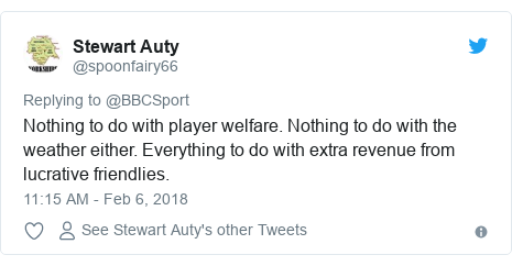 Twitter post by @spoonfairy66: Nothing to do with player welfare. Nothing to do with the weather either. Everything to do with extra revenue from lucrative friendlies.