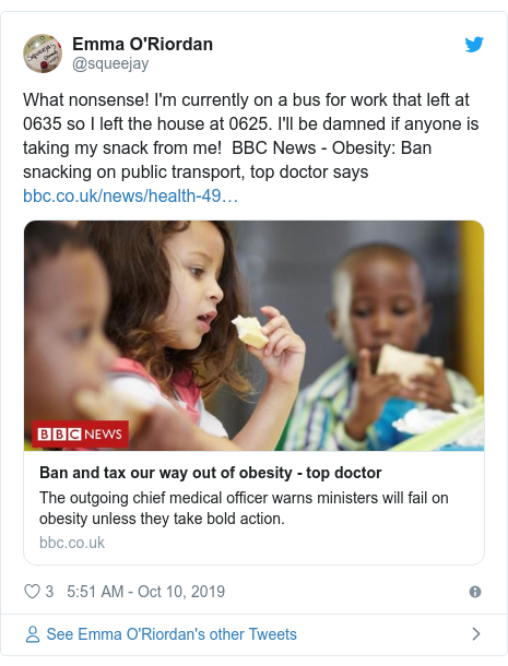 Twitter post by @squeejay: What nonsense! I'm currently on a bus for work that left at 0635 so I left the house at 0625. I'll be damned if anyone is taking my snack from me!  BBC News - Obesity  Ban snacking on public transport, top doctor says