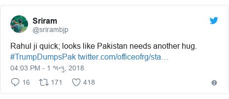 Twitter post by @srirambjp: Rahul ji quick; looks like Pakistan needs another hug. #TrumpDumpsPak