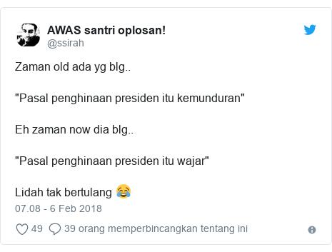 """Twitter pesan oleh @ssirah: Zaman old ada yg blg..""""Pasal penghinaan presiden itu kemunduran""""Eh zaman now dia blg..""""Pasal penghinaan presiden itu wajar""""Lidah tak bertulang 😂"""