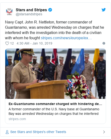 Twitter post by @starsandstripes: Navy Capt. John R. Nettleton, former commander of Guantanamo, was arrested Wednesday on charges that he interfered with the investigation into the death of a civilian with whom he fought