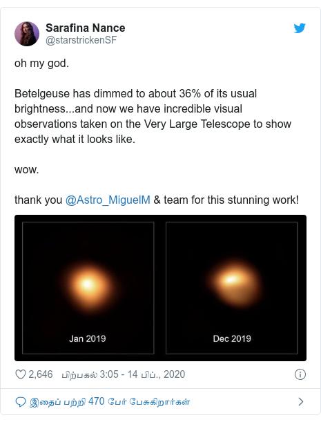 டுவிட்டர் இவரது பதிவு @starstrickenSF: oh my god. Betelgeuse has dimmed to about 36% of its usual brightness...and now we have incredible visual observations taken on the Very Large Telescope to show exactly what it looks like. wow. thank you @Astro_MiguelM & team for this stunning work!