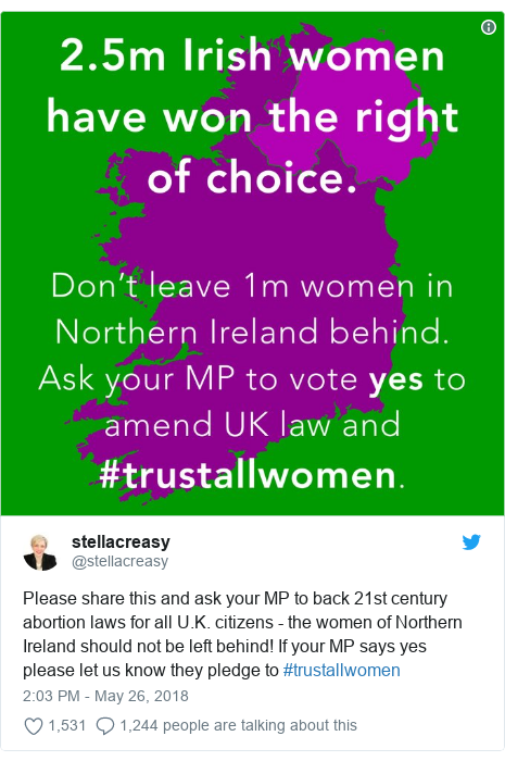 Twitter post by @stellacreasy: Please share this and ask your MP to back 21st century abortion laws for all U.K. citizens - the women of Northern Ireland should not be left behind! If your MP says yes please let us know they pledge to #trustallwomen