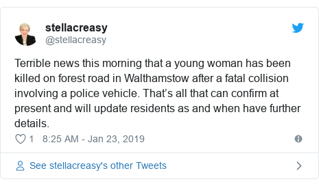 Twitter post by @stellacreasy: Terrible news this morning that a young woman has been killed on forest road in Walthamstow after a fatal collision involving a police vehicle. That's all that can confirm at present and will update residents as and when have further details.