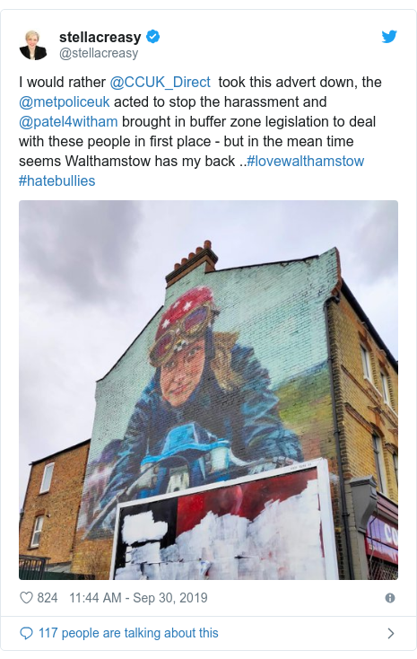 Twitter post by @stellacreasy: I would rather @CCUK_Direct  took this advert down, the @metpoliceuk acted to stop the harassment and @patel4witham brought in buffer zone legislation to deal with these people in first place - but in the mean time seems Walthamstow has my back ..#lovewalthamstow #hatebullies