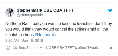 Twitter post by @stemcqueenie: Northern Rail, really do want to lose the franchise don't they, you would think they would cancel the strikes amid all the timetable chaos #NorthernFail