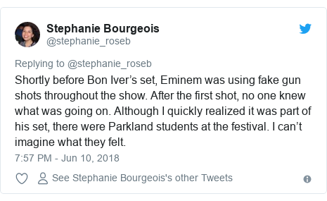 Twitter post by @stephanie_roseb: Shortly before Bon Iver's set, Eminem was using fake gun shots throughout the show. After the first shot, no one knew what was going on. Although I quickly realized it was part of his set, there were Parkland students at the festival. I can't imagine what they felt.