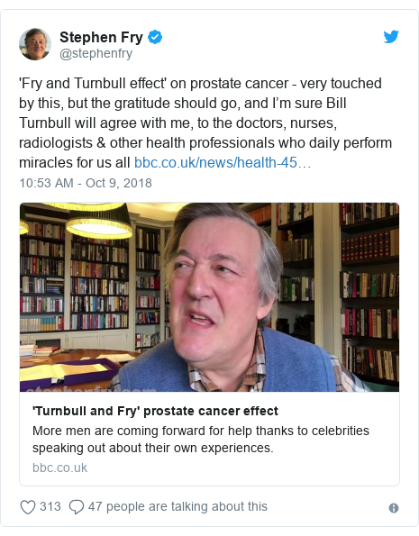 Twitter post by @stephenfry: 'Fry and Turnbull effect' on prostate cancer - very touched by this, but the gratitude should go, and I'm sure Bill Turnbull will agree with me, to the doctors, nurses, radiologists & other health professionals who daily perform miracles for us all