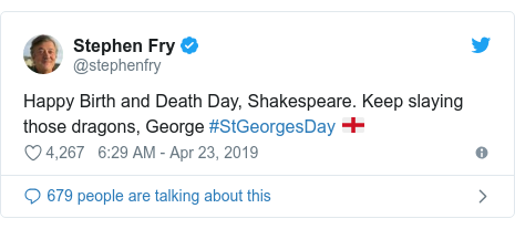 Twitter post by @stephenfry: Happy Birth and Death Day, Shakespeare. Keep slaying those dragons, George #StGeorgesDay 🏴󠁧󠁢󠁥󠁮󠁧󠁿