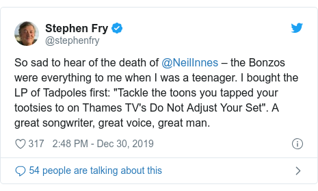 """Twitter post by @stephenfry: So sad to hear of the death of @NeilInnes – the Bonzos were everything to me when I was a teenager. I bought the LP of Tadpoles first  """"Tackle the toons you tapped your tootsies to on Thames TV's Do Not Adjust Your Set"""". A great songwriter, great voice, great man."""