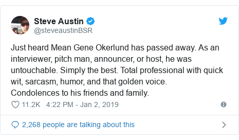 Twitter post by @steveaustinBSR: Just heard Mean Gene Okerlund has passed away. As an interviewer, pitch man, announcer, or host, he was untouchable. Simply the best. Total professional with quick wit, sarcasm, humor, and that golden voice. Condolences to his friends and family.