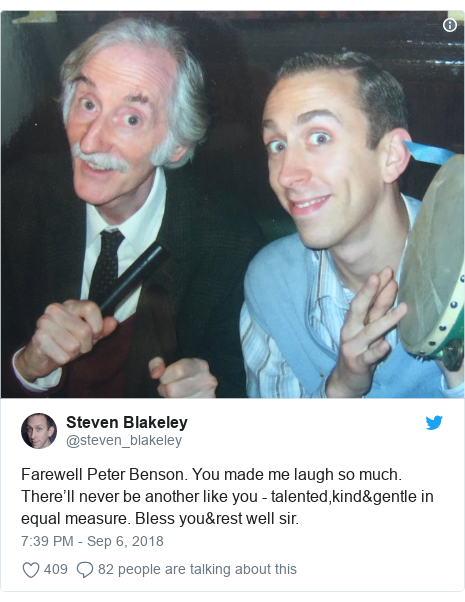 Twitter post by @steven_blakeley: Farewell Peter Benson. You made me laugh so much. There'll never be another like you - talented,kind&gentle in equal measure. Bless you&rest well sir.