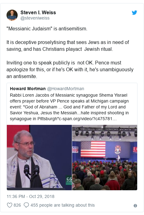 "Twitter post by @steveniweiss: ""Messianic Judaism"" is antisemitism.It is deceptive proselytising that sees Jews as in need of saving, and has Christians playact  Jewish ritual.Inviting one to speak publicly is  not OK. Pence must apologize for this, or if he's OK with it, he's unambiguously an antisemite."