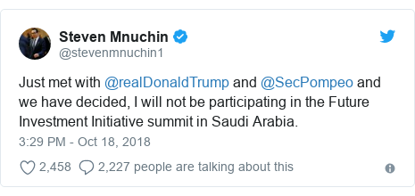 Twitter post by @stevenmnuchin1: Just met with @realDonaldTrump and @SecPompeo and we have decided, I will not be participating in the Future Investment Initiative summit in Saudi Arabia.