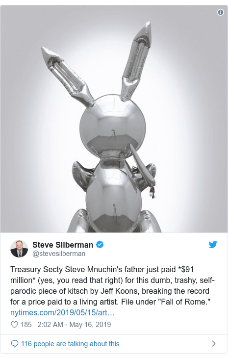 "Twitter post by @stevesilberman: Treasury Secty Steve Mnuchin's father just paid *$91 million* (yes, you read that right) for this dumb, trashy, self-parodic piece of kitsch by Jeff Koons, breaking the record for a price paid to a living artist. File under ""Fall of Rome."""