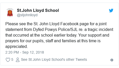 Twitter post by @stjohnlloyd: Please see the St. John Lloyd Facebook page for a joint statement from Dyfed Powys Police/SJL re. a tragic incident that occurred at the school earlier today. Your support and prayers for our pupils, staff and families at this time is appreciated.