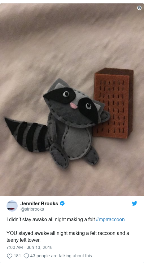 Twitter post by @stribrooks: I didn't stay awake all night making a felt #mprraccoonYOU stayed awake all night making a felt raccoon and a teeny felt tower.
