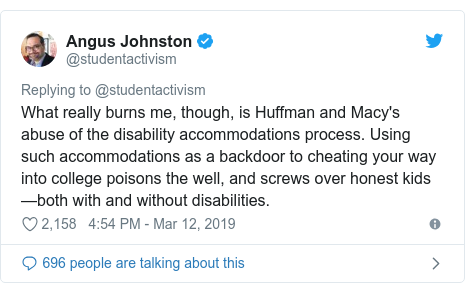 Twitter post by @studentactivism: What really burns me, though, is Huffman and Macy's abuse of the disability accommodations process. Using such accommodations as a backdoor to cheating your way into college poisons the well, and screws over honest kids—both with and without disabilities.