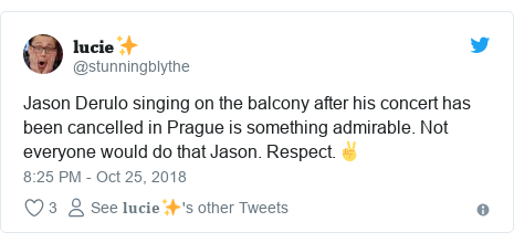 Twitter post by @stunningblythe: Jason Derulo singing on the balcony after his concert has been cancelled in Prague is something admirable. Not everyone would do that Jason. Respect.✌️